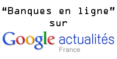 Informations sur les Banques en ligne (Google News)