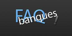 FAQ Banques : Foire aux Questions sur les banques